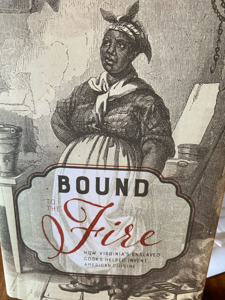 """Book Cover """"BOUND TO THE Fire: HOW VIRGINIA'S ENSLAVED COOKS HELPED PREVENT AMERICAN CUISINE"""""""