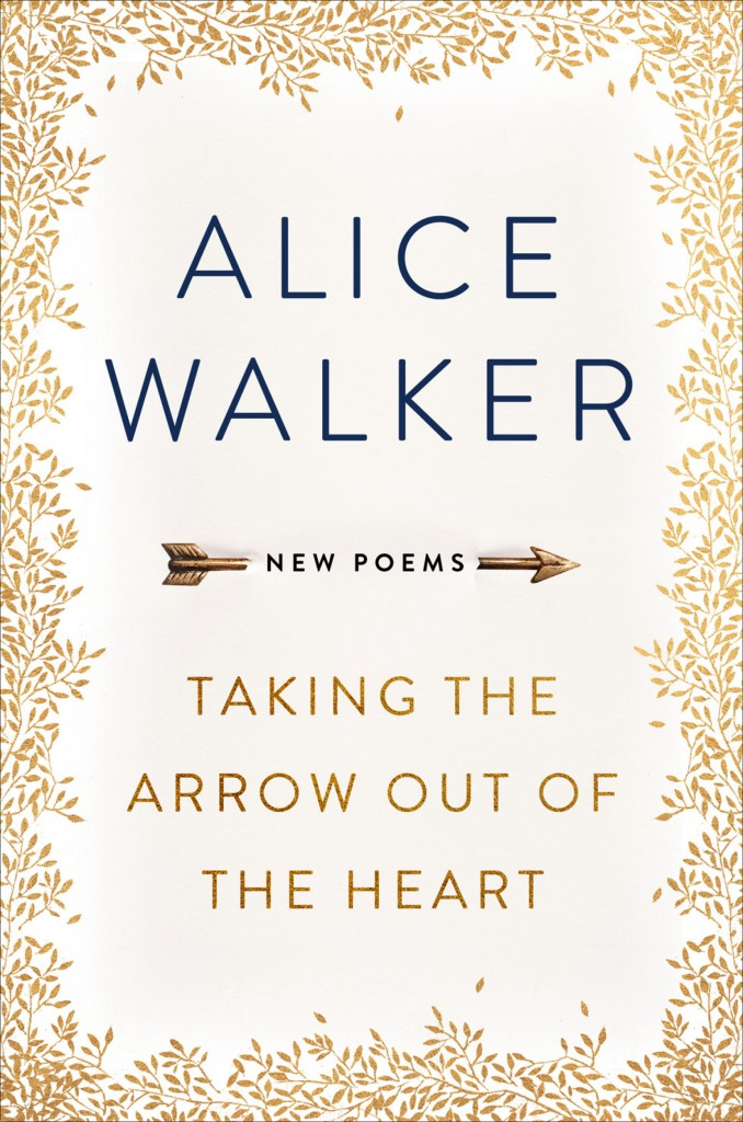 Alice Walker Book 2018 - Taking the Arrow Out of the Heart