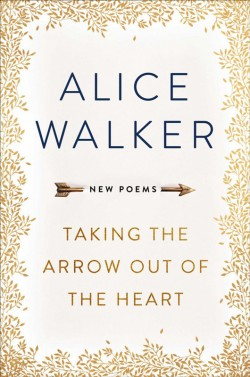 Taking the Arrow Out of the Heart Alice Walker New Book Cover 2018
